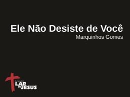 ELE NAO DESISTE DE VOCE