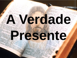 A Verdade Presente Deus tem que preparar seu povo para o