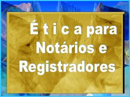 Ética para Notários e Registradores