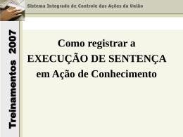 Treinamentos 2007 Como registrar a EXECUÇÃO DE SENTENÇA