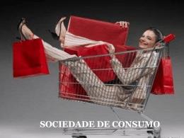 SOCIEDADE DE CONSUMO