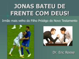 JONAS BATEU DE FRENTE COM DEUS!