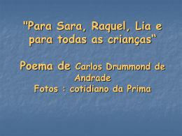 """""""Para Sara, Raquel, Lia e para todas as crianças"""" Carlos Drummond"""