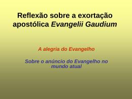 Reflexão sobre a exortação apostólica Evangelii Gaudium