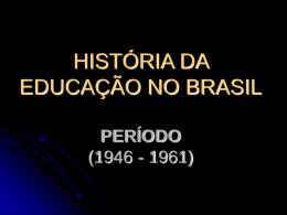 HISTÓRIA DA EDUCAÇÃO NO BRASIL PERÍODO DA