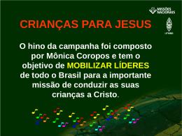 CRIANÇAS PARA JESUS O hino da campanha foi