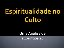 1 Co 14 - O CULTO ESPIRITUAL