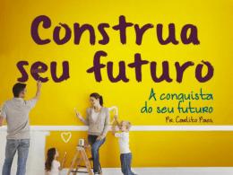 Série: CONSTRUA O SEU FUTURO A Conquista do seu Futuro (01