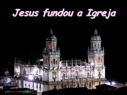 Jesus fundou a Igreja