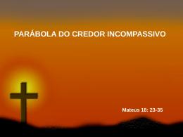 PARÁBOLA CREDOR INCOMPASSIVO