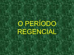 O PERÍODO REGENCIAL