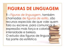1 - Figuras de linguagem, também chamadas de figuras de estilo