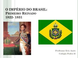 O IMPÉRIO DO BRASIL: Primeiro Reinado 1822