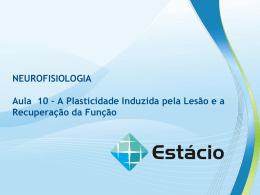 NEUROFISIOLOGIA Aula 10 – A Plasticidade Induzida pela Lesão e