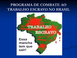 PROGRAMA DE COMBATE AO TRABALHO ESCRAVO NO BRASIL
