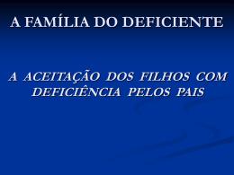 A FAMÍLIA DO DEFICIENTE A ACEITAÇÃO DOS FILHOS COM