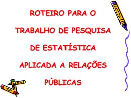 ROTEIRO PARA O TRABALHO DE PESQUISA DE ESTATÍSTICA I