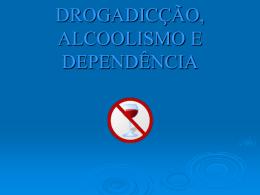 DROGADIÇÃO, ALCOLISMO E DEPENDÊNCIA