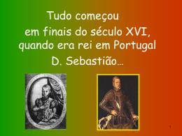 Portugal ficou, assim, sem rei, uma vez que D. Sebastião era ainda