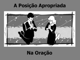 a posicao apropriada na oracao - Adventistas Históricos do Brasil