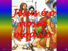 Jesus é o nosso modelo e dá