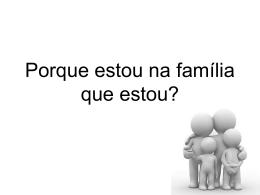 Porque estou na família que estou? - Dij