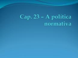 Cap. 23 - A política normativa