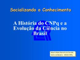 O Desenvolvimento da Ciência no Brasil - Centro de Memória