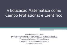 A Educação Matemática como Campo Profissional e Científico