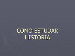 COMO ESTUDAR HISTÓRIA. - Professor