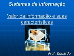 Sistemas de Informação Valor da informação e suas
