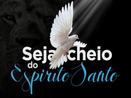 Seja Cheio do Espírito Santo!