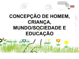 CONCEPÇÃO DE HOMEM, CRIANÇA, MUNDO/SOCIEDADE E