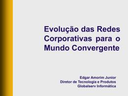 Evolução das Redes Corporativas para o Mundo Convergente