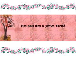 Nos seus dias a justiça florirá.
