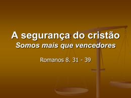 A segurança do cristão Somos mais que vencedores