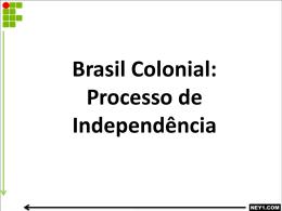BRASIL COLONIAL -PROCESSO DE INDEPENDÊNCIA