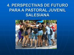 4. perspectivas de futuro para a pastoral juvenil salesiana
