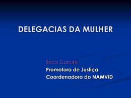 Érica Canuto Promotora de Justiça e Coordenadora do NAMVID