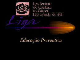 Educação Preventiva - Liga Feminina de Combate ao Câncer