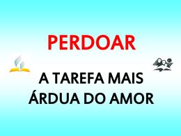 PERDOAR A TAREFA MAIS ÁRDUA DO AMOR