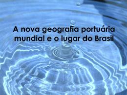 A Nova Geografia Portuária Mundial e o Lugar do Brasil