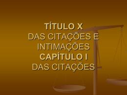 TÍTULO X DAS CITAÇÕES E INTIMAÇÕES