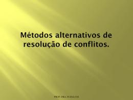 Métodos alternativos de resolução de conflitos.