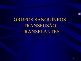 GRUPOS SANGUÍNEOS, TRANSFUSÃO, TRANSLANTES
