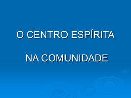 O CENTRO ESPÍRITA NA COMUNIDADE