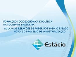 AULA 9: As Relações de Poder Pós 1930, o Estado Novo e o