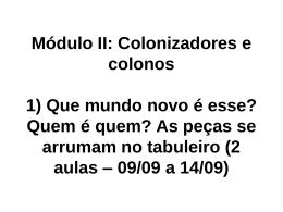 Módulo II: Colonizadores e colonos 1) Que mundo novo é esse