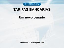 TARIFAS BANCÁRIAS Um novo cenário São Paulo, 31 de março de