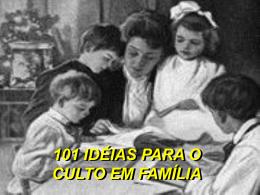 101 Idéias para o Culto Familiar - Igreja Adventista do Sétimo Dia